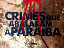 Crimes que abalaram a Paraíba Volume I